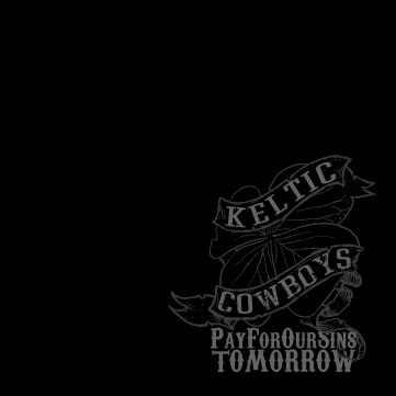 Keltic Cowboys - Pay for our sins tomorrow (Originally released 2008)